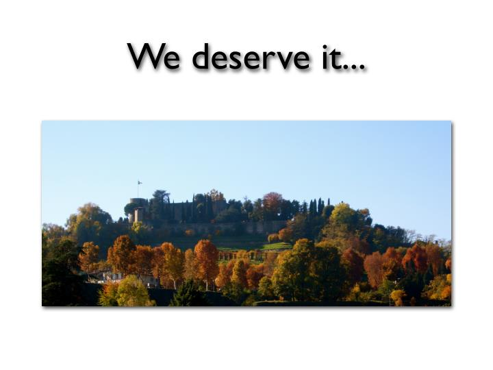 We deserve it...