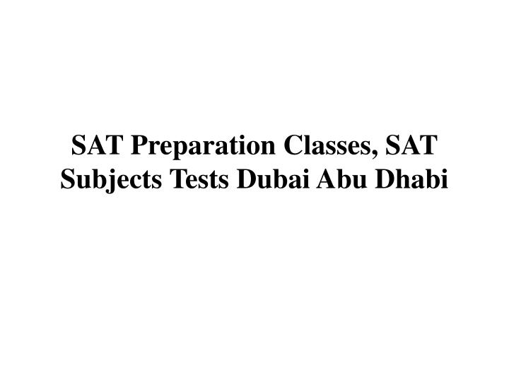 Sat preparation classes sat subjects tests dubai abu dhabi