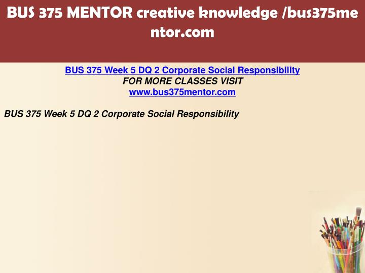bus 375 paper Bus 375 week 5 assignment final paper the purpose of the final paper is for you to culminate the learning achieved in the course by describing your understanding and application of knowledge in the field of employee training through the analysis of a scenario related to the creation of a training course.