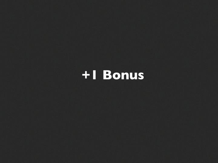 +1 Bonus