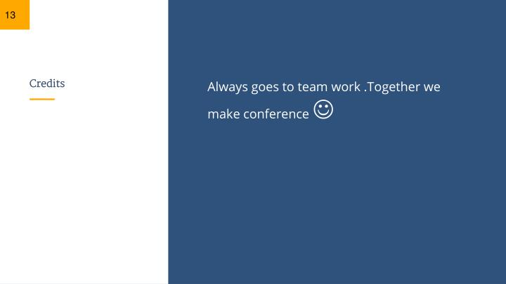 Always goes to team work .Together we make conference