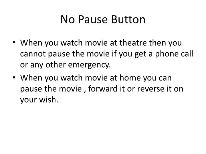No Pause Button