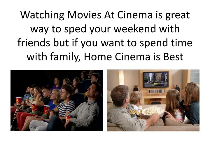 Watching Movies At Cinema is great way to sped your weekend with friends but if you want to spend time with family, Home Cinema is Best