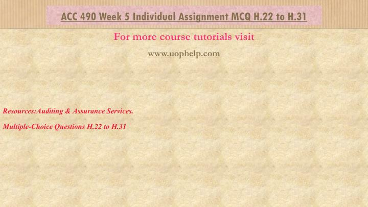 acc 490 week 2 individual assignment Here is the best resource for homework help with acc 490 : auditng at university of phoenix acc 490 week 2 individual assignment ch 1 textbook exercises.