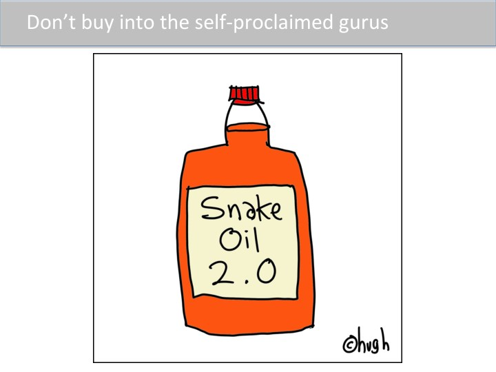 Don't  buy  into  the  self-­‐proclaimed  gurus