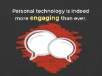 personal technology is indeed more engaging than