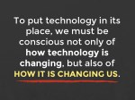 to put technology in its place we must