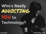 who s really addicting you you to technology