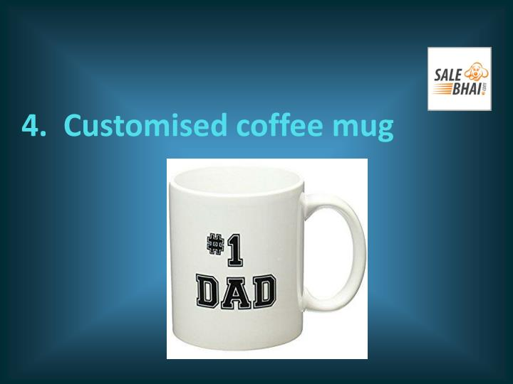 4.  Customised coffee mug