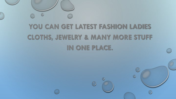 You can get latest fashion ladies cloths jewelry