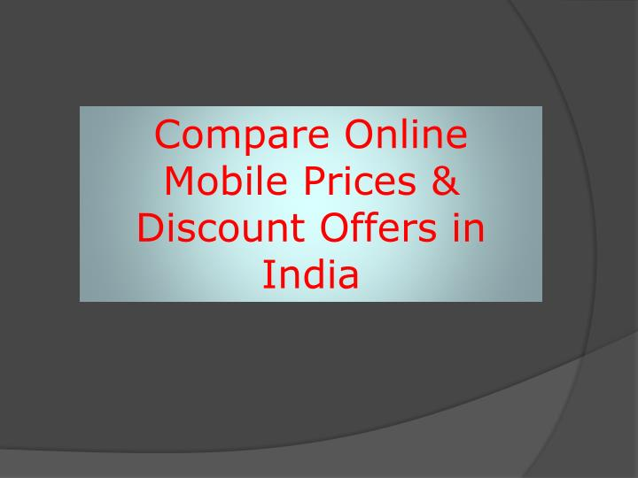 Ppt compare online mobile prices discount offer for Discount mobili on line