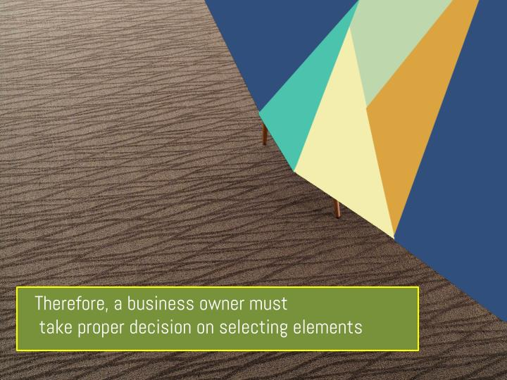 Therefore, a business owner must