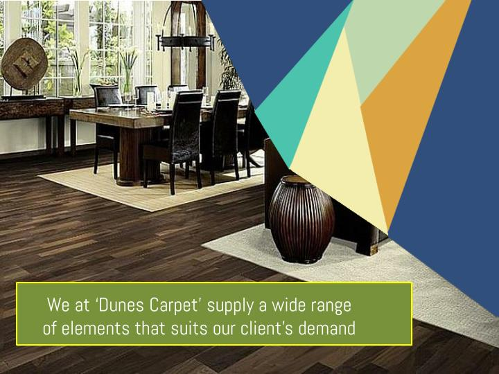 We at 'Dunes Carpet' supply a wide range