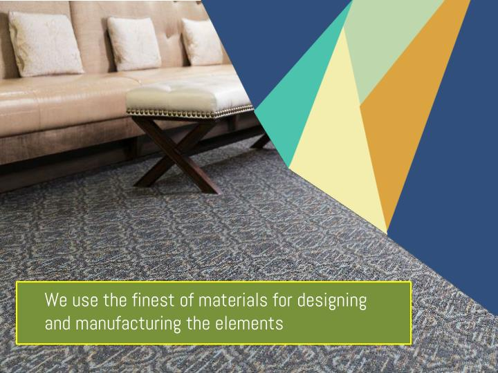We use the finest of materials for designing