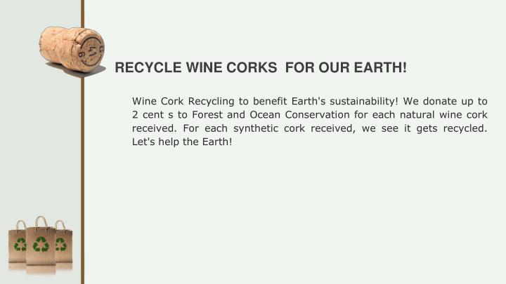 RECYCLE WINE CORKS  FOR OUR EARTH!