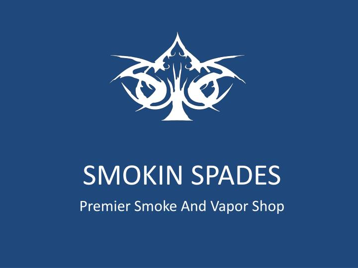Smokin spades premier smoke and vapor shop