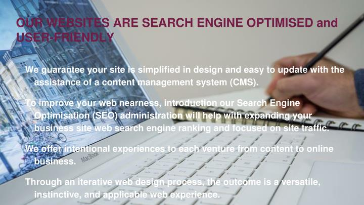 OUR WEBSITES ARE SEARCH ENGINE OPTIMISED and USER-FRIENDLY