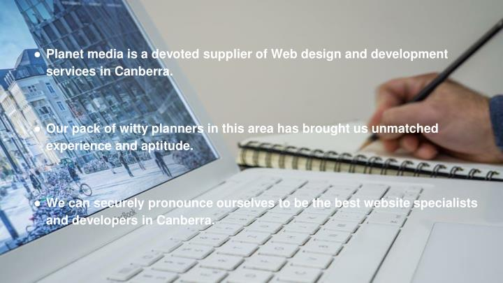 Planet media is a devoted supplier of Web design and development services in Canberra.