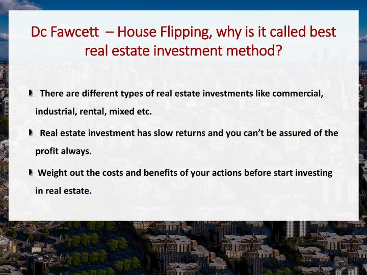 Dc Fawcett  – House Flipping, why is it called best real estate investment method?