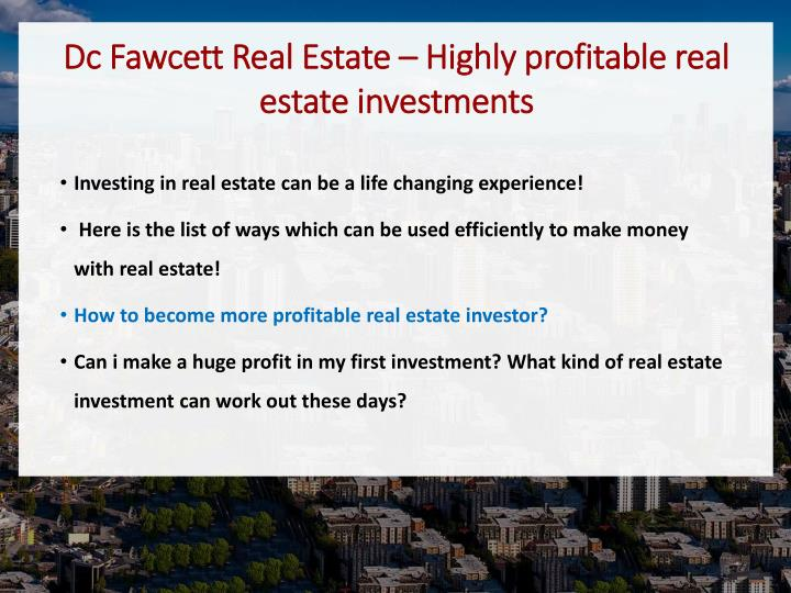Dc Fawcett Real Estate – Highly profitable real estate investments