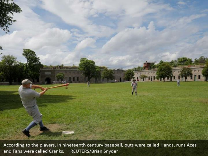 According to the players, in nineteenth century baseball, outs were called Hands, runs Aces and Fans were called Cranks.     REUTERS/Brian Snyder