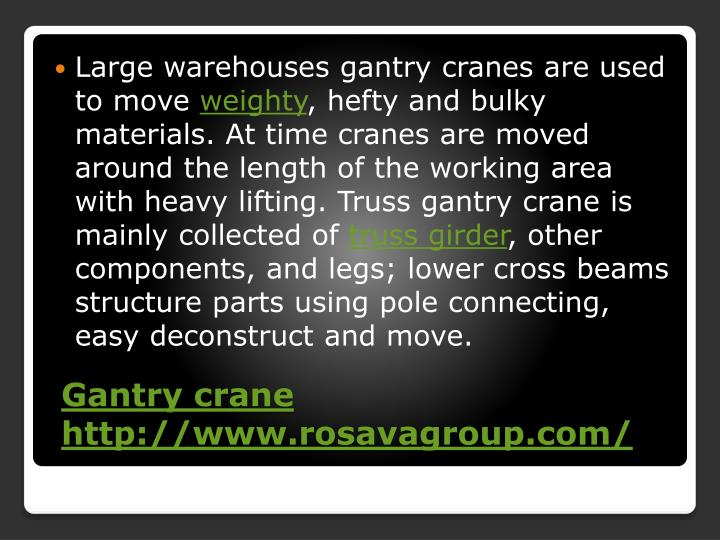 Large warehouses gantry cranes are used to move