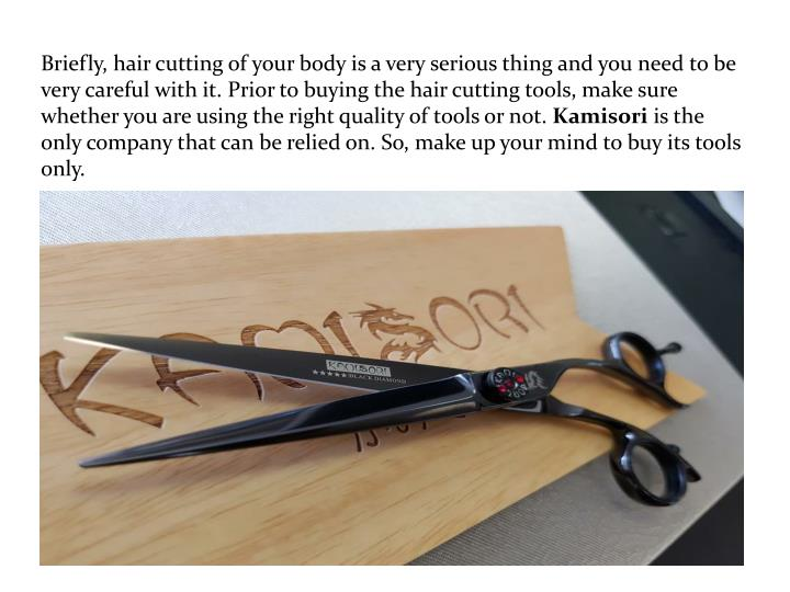 Briefly, hair cutting of your body is a very serious thing and you need to be very careful with it. Prior to buying the hair cutting tools, make sure whether you are using the right quality of tools or not.