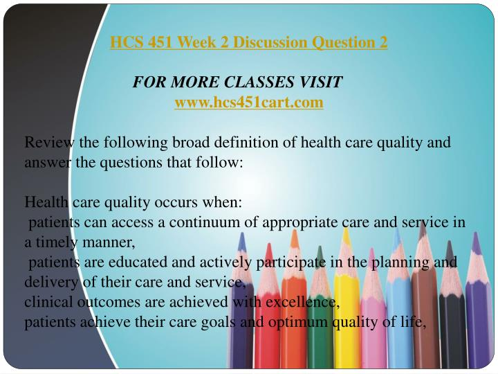 hcs 451 week 2 dq 2 The assignment e help learning team gives you the best competitive edge in examinations we also provide quick help like hcs 451 week 2 dq 2 our tutorial store help student to gai.