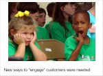 new ways to engage customers were needed