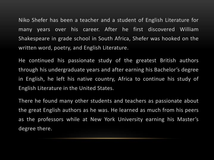 Niko Shefer has been a teacher and a student of English Literature for many years over his career. After he first discovered William Shakespeare in grade school in