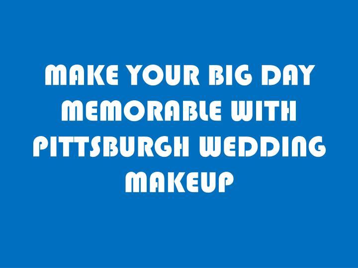 MAKE YOUR BIG DAY MEMORABLE WITH PITTSBURGH WEDDING MAKEUP