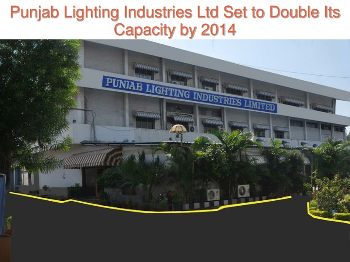 punjab lighting industries ltd set to double its capacity by 2014 n.