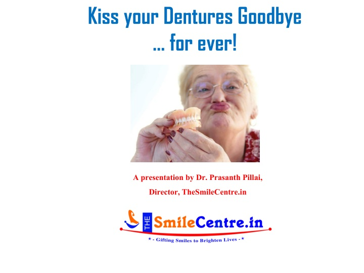 kiss your dentures goodbye for ever n.