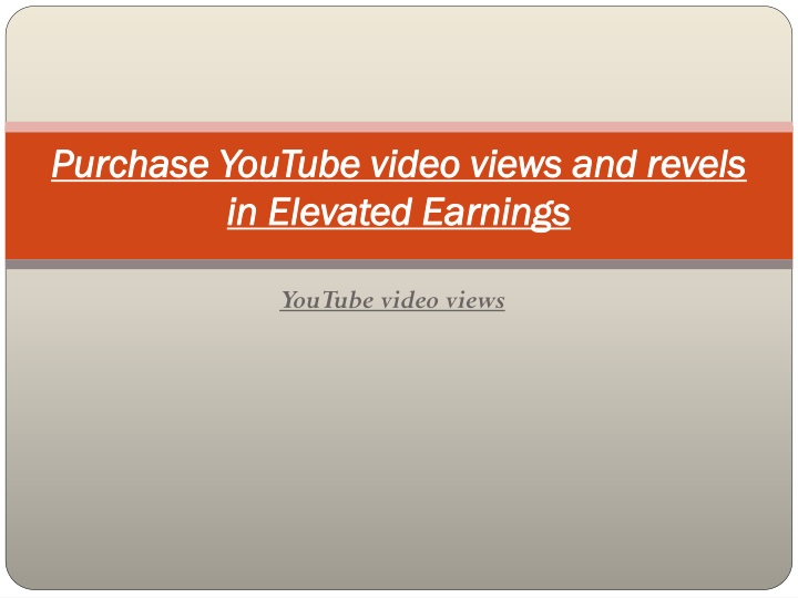 purchase youtube video views and revels in elevated earnings n.