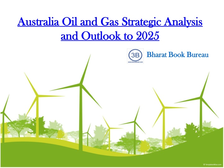 australia oil and gas strategic analysis and outlook to 2025 n.