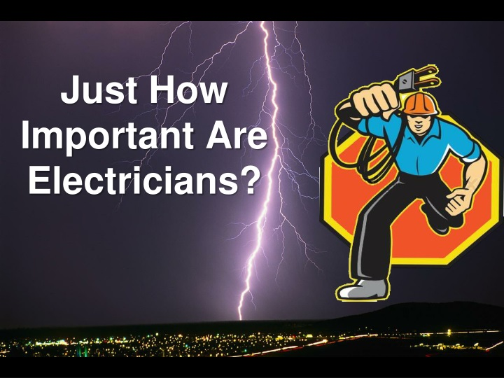just how important are electricians n.