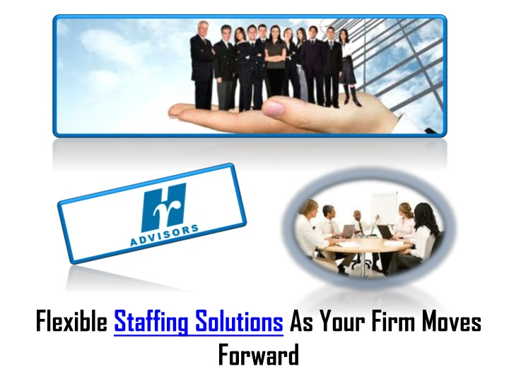 flexible staffing solutions as your firm moves n.