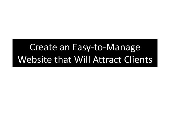 create an easy to manage website that will attract clients n.