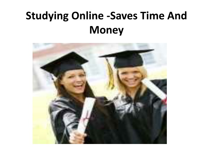 studying online saves time and money n.