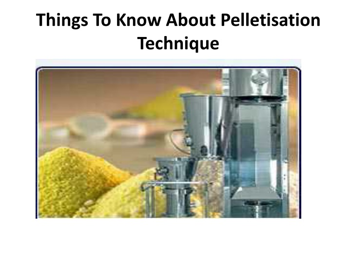 things to know about pelletisation technique n.