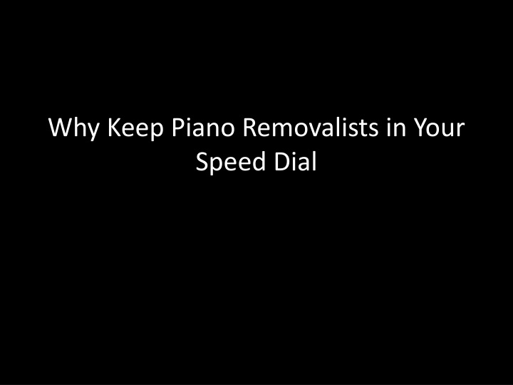 why keep piano removalists in your speed dial n.