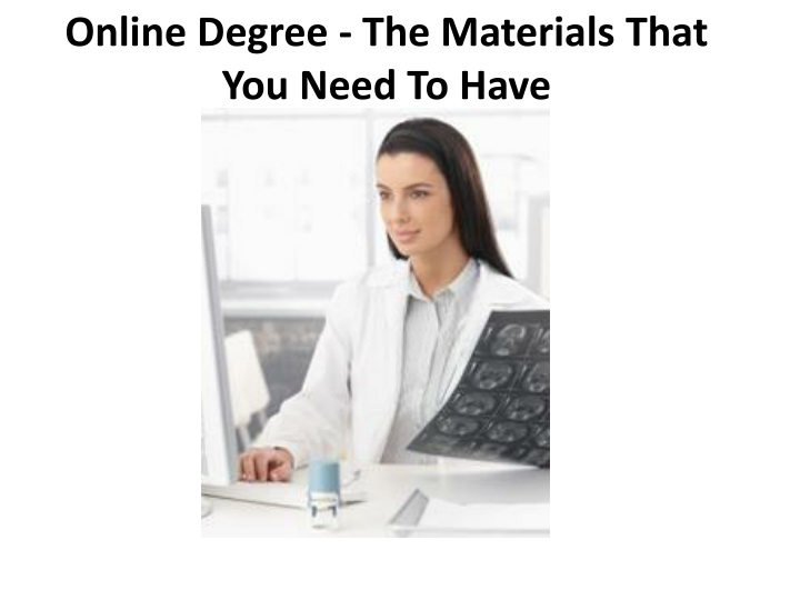 online degree the materials that you need to have n.