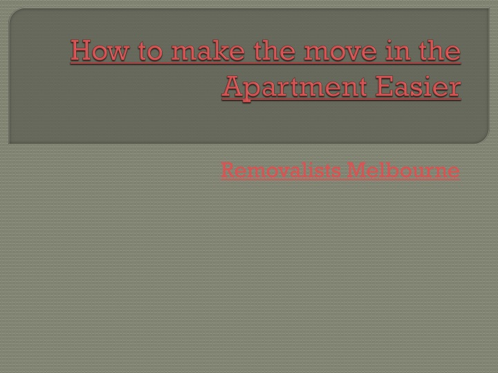 how to make the move in the apartment easier n.