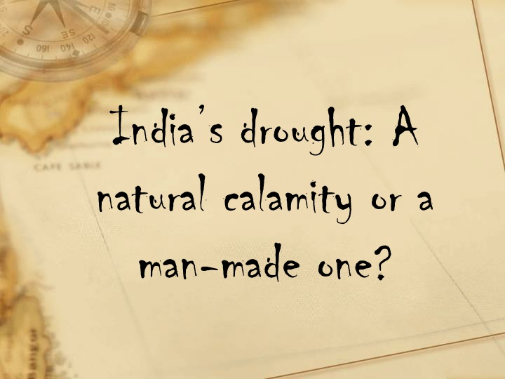 india s drought a natural calamity or a man made one n.