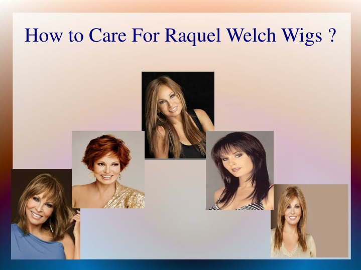 how to care for raquel welch wigs n.