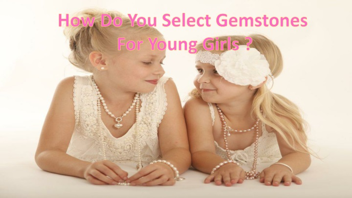 how do you select gemstones for young girls n.
