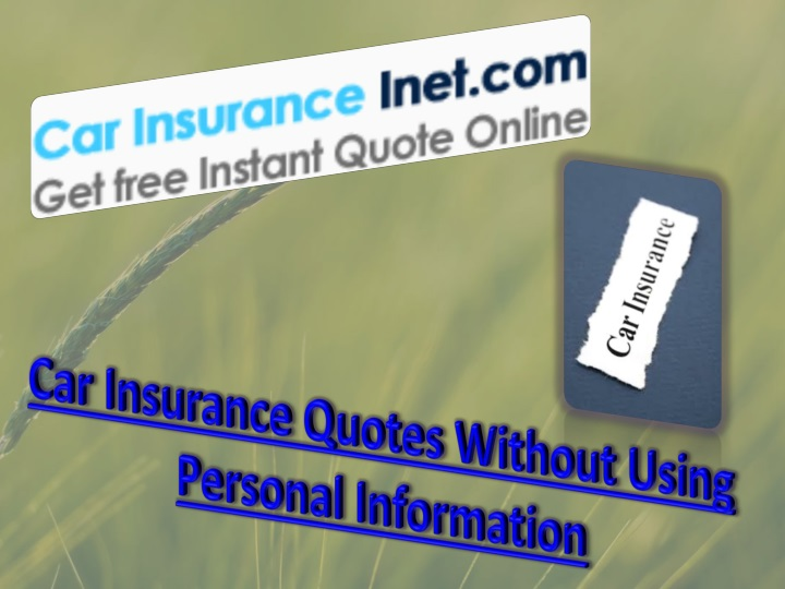 PPT - Car Insurance Quotes Without Using Personal ...