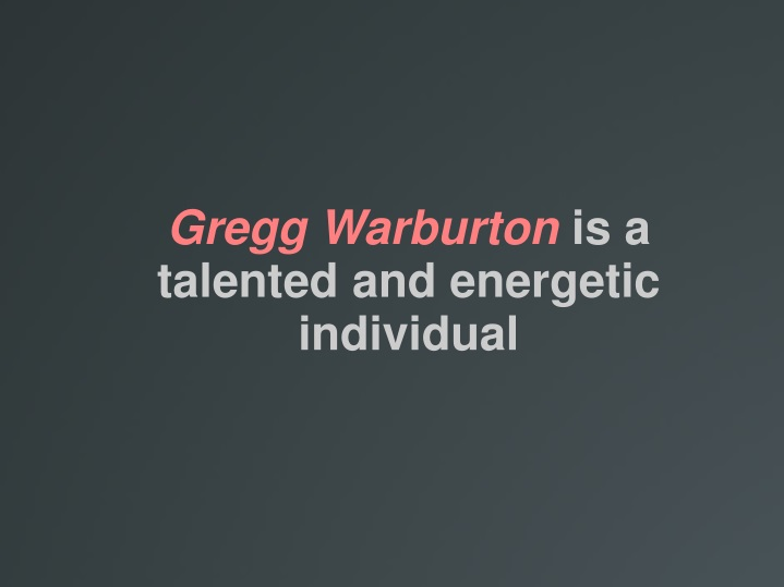 gregg warburton is a talented and energetic n.