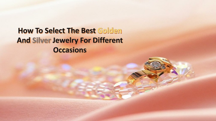 how to select the best golden and silver jewelry n.