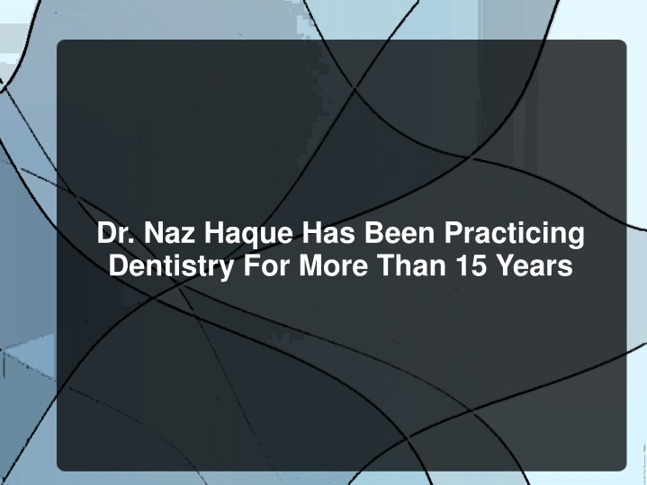 dr naz haque has been practicing dentistry n.